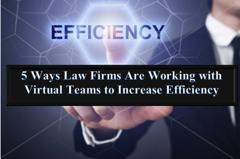 5 Ways Law Firms Are Working with Virtual Teams to Increase Efficiency